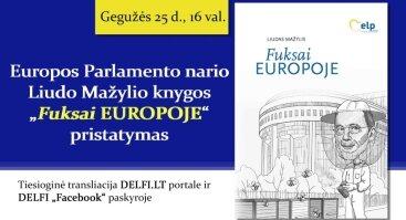 """Liudo Mažylio knygos """"Fuksai Europoje"""" apie """"naujokų"""" patirtis Europos Parlamente pristatymas"""