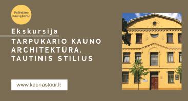 EKSKURSIJA TARPUKARIO KAUNO ARCHITEKTŪRA  I DALIS. TAUTINIS STILIUS