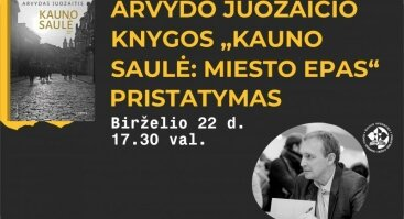 """Arvydo Juozaičio knygos """"Kauno saulė: miesto epas"""" pristatymas"""