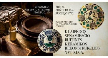 """Paroda """"Klaipėdos senamiesčio buitinės keramikos rekonstrukcijos. XVI–XIX a.""""""""."""