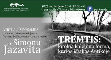 """Virtualus pokalbis su dr. Simonu Jazavita """"TREMTIS: kitokia kalėjimo forma, kurios ištakos Antikoje"""""""