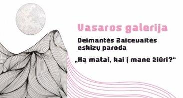 """VASAROS GALERIJA. Deimantės Zaicevaitės eskizų paroda """"Ką matai, kai į mane žiūri?"""""""