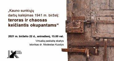 """Paskaita """"Kauno sunkiųjų darbų kalėjimas 1941 m. birželį: teroras ir chaosas keičiantis okupantams"""""""