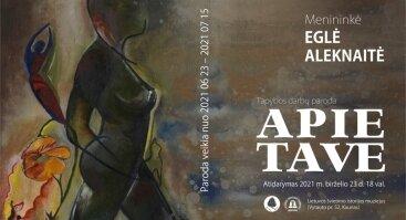"""Eglės Aleknaitės tapybos darbų paroda """"Apie tave"""""""