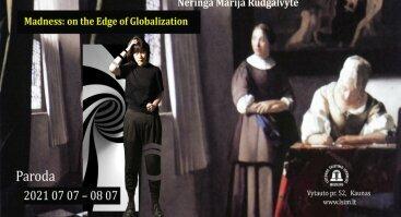 "Neringos Marijos Rudgalvytės paroda ""Madness: on the Edge of Globalization"""