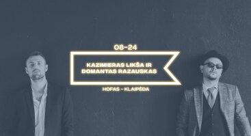 DOMANTAS RAZAUSKAS + KAZIMIERAS LIKŠA   HOFAS - KLAIPĖDA