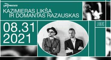 LAUKAS GARSIAI: DOMANTAS RAZAUSKAS + KAZIMIERAS LIKŠA