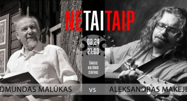 """""""NeTaiTaip 01"""": Aleksandras Makejevas ir Edmundas Malūkas"""