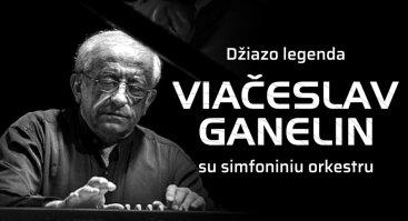 Džiazo legenda VIAČESLAV GANELIN, itin laukiama Lietuvoje dainininkė LAURYNA BENDŽIŪNAITĖ ir LNSO