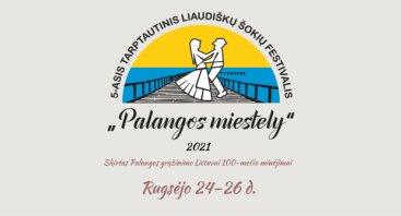 """5-ASIS TARPTAUTINIS LIAUDIŠKŲ ŠOKIŲ FESTIVALIS """"PALANGOS MIESTELY 2021"""