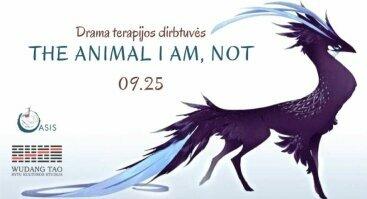 The Animal I am, not | Dramos terapija su Eva Baliul