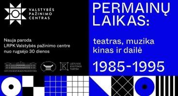 """Nauja paroda """"PERMAINŲ LAIKAS: teatras, muzika, kinas ir dailė 1985-1995"""""""