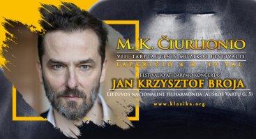 Tarptautinio M. K. Čiurlionio muzikos festivalio atidarymo koncertas. Jan Krzysztof Broja, fortepijonas (Lenkija)