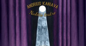 Andrius Kaniava. Naktis teatre. Premjera. | Šiauliai