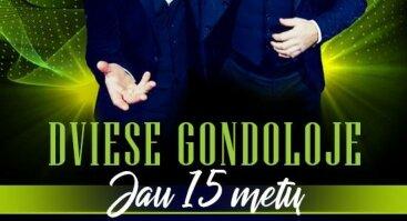 Dviese Gondoloje. Jau 15 metų!