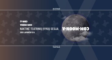 COM•MOON•A – naktinė teatrinių įvykių sesija