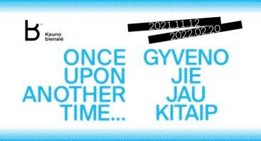 """13-oji Kauno bienalė """"Once Upon Another Time… gyveno jie jau kitaip"""""""